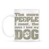 PRINTFASHION Minél több emberrel találkozom, annál jobban szeretem a kutyámat! - Bögre - Fehér