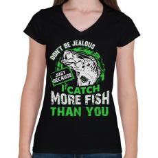 PRINTFASHION Ne légy irigy, amiért több halat fogok... - Női V-nyakú póló - Fekete