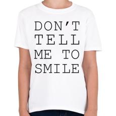 PRINTFASHION Ne mondd, hogy mosolyogjak! - Gyerek póló - Fehér