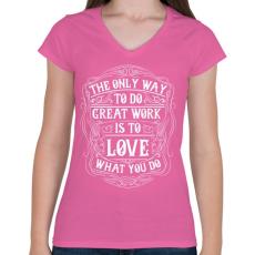 PRINTFASHION Szeresd amit csinálsz - Női V-nyakú póló - Rózsaszín