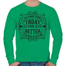 PRINTFASHION Tégy ma egy jobb holnapért! - Férfi pulóver - Zöld