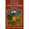 Rabindranath Tagore AZ ÉLET MEGISMERÉSE - SZÁDHANÁ /HOGYAN ÉLJÜNK BÖLCSEN