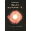 Richard Rohr MINDEN EGYBETARTOZIK - A KONTEMPLATÍV IMA AJÁNDÉKA