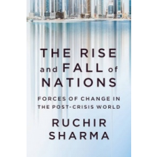 Rise and Fall of Nations - Forces of Change in the Post-Crisis World – Ruchir Sharma idegen nyelvű könyv