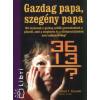 Robert T. Kiyosaki, Sharon L. Lechter GAZDAG PAPA, SZEGÉNY PAPA