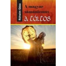 Róheim Géza A magyar sámánizmus - A táltos társadalom- és humántudomány