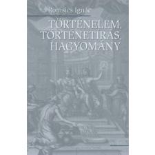 Romsics Ignác TÖRTÉNELEM, TÖRTÉNETÍRÁS, HAGYOMÁNY publicisztika