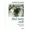 Schäffer Erzsébet HOL NEM VOLT - ÉLETEK, MESÉK, PILLANATOK