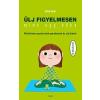 Scolar Kiadó Eline Snel: Ülj figyelmesen, mint egy béka (CD melléklettel) - Mindfulness-gyakorlatok gyerekeknek és szüleiknek