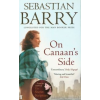 Sebastian Barry On Canaan's Side