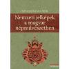 Selmeczi Kovács Attila - Nemzeti jelképek a magyar népművészetben