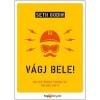 Seth Godin GODIN, SETH VÁGJ BELE! - MILYEN RÉGEN CSINÁLTÁL VALAMI ÚJAT?