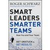 Smart Leaders, Smarter Teams – Roger M Schwarz