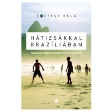 Soltész Béla Hátizsákkal Brazíliában ajándékkönyv