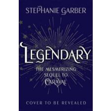 Stephanie Garber Legendary – Stephanie Garber idegen nyelvű könyv