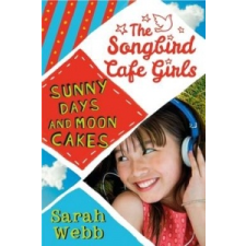 Sunny Days and Moon Cakes (The Songbird Cafe Girls 2) – Sarah Webb idegen nyelvű könyv