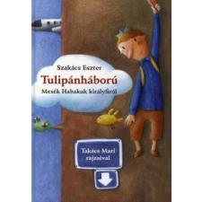 Szakács Eszter TULIPÁNHÁBORÚ - MESÉK HABAKUK KIRÁLYFIRÓL gyermek- és ifjúsági könyv