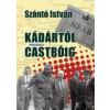 Szántó István KÁDÁRTÓL CASTRÓIG