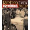 Széky János Retroévek 1961-62 - Így éltünk