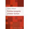 Takács Róbert Politikai újságírás a Kádár-korszakban