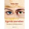 Takács Tibor TAKÁCS TIBOR - EGYMÁS SZEMÉBEN - PÁRATLANUL A PÁRKAPCSOLATOKRÓL