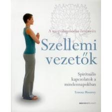 Teresa Moorey SZELLEMI VEZETŐK - SPIRITUÁLIS KAPCSOLATOK A MINDENNAPOKBAN /A MEGVILÁGOSODÁS ÖSVÉNYÉN ezoterika