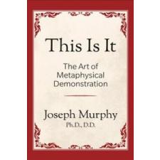 This is It!: The Art of Metaphysical Demonstration – Joseph Murphy idegen nyelvű könyv