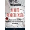Tim Harford HARFORD, TIM - ALKOTÓ RENDETLENSÉG