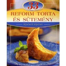 Totem Plusz Könyvkiadó 33 REFORMTORTA ÉS SÜTEMÉNY - LÉPÉSRŐL LÉPÉSRE gasztronómia