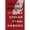 Totth Benedek : Az utolsó utáni háború