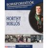 Turbucz Dávid Horthy Miklós - Sorsfordítók a magyar történelemben (Turbucz Dávid)