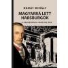 Unicus MAGYARRÁ LETT HABSBURGOK - A HABSBURGOK MAGYAR ÁGA