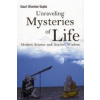 UNRAVELING MYSTERIES OF LIFE - MODERN SCIENCE AND ANCIENT WISDOM