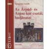 Veszprémy László Az Árpád- és Anju-kor csatái, hadjáratai