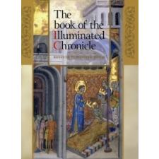 Veszprémy László, Wehli Tünde, Hapák József THE BOOK OF ILLUMINATED CHRONICLE - A KÉPES KRÓNIKA KÖNYVE (ANGOL) történelem