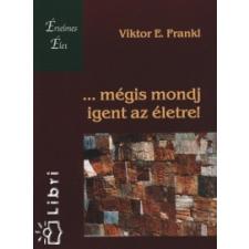 Viktor E. Frankl ...mégis mondj igent az életre! társadalom- és humántudomány