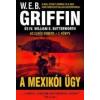 W. E. B. Griffin A MEXIKÓI ÜGY - AZ ELNÖK EMBERE 7. KÖNYV