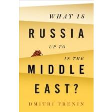 What Is Russia Up To in the Middle East? – Dmitri V. Trenin idegen nyelvű könyv