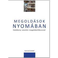 Zagora 2000 GODAT, DOMINIK - MEGOLDÁSOK NYOMÁBAN - HATÉKONY VEZETÉS MEGOLDÁSFÓKUSSZAL ajándékkönyv